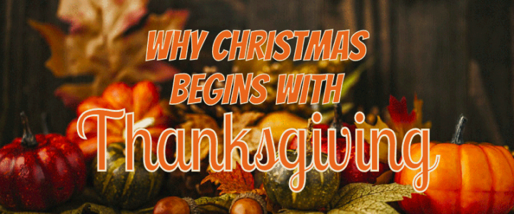 Why Christmas Begins with Thanksgiving