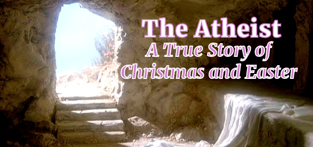The Atheist: A True Story of Christmas and Easter