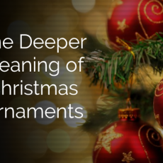 The Deeper Meaning of Christmas Ornaments